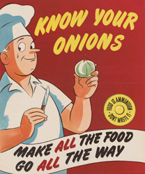 historical poster that reads Know Your Onions - Food is Ammunition - Don't Waste It - Make ALL the food go ALL the way