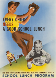 historical poster that reads Every Child Needs a Good School Lunch - The War Food Administration will help your community start a school lunch program