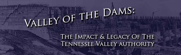 Valley of the Dams: The Impact and Legacy of the Tennessee Valley Authority