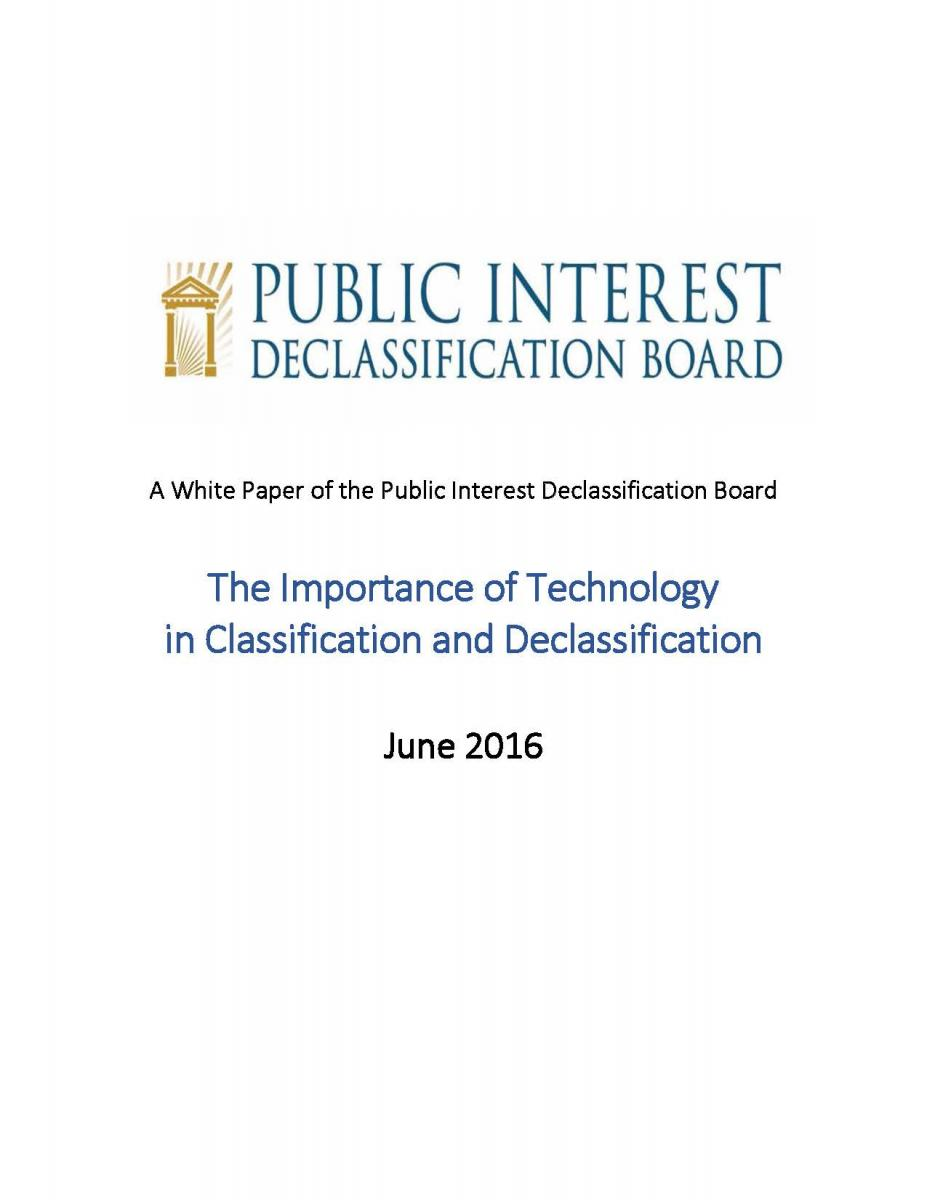 "The Importance of Technology in Classification and Declassification"" A White Paper of the Public Interest Declassification Board,"