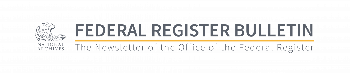 Federal Register Bulletin, The Newsletter of the Office of the Federal Register