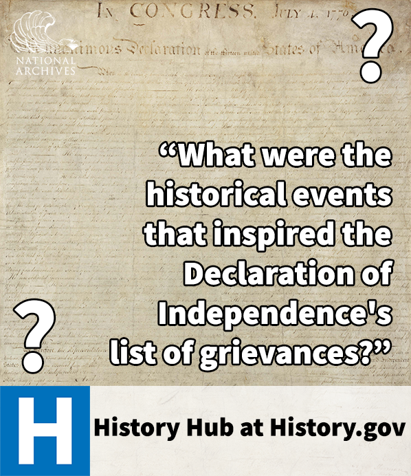 What were the historical events that inspired the Declaration of Independence's list of grievances? See the Question of the Week on History Hub at History.gov