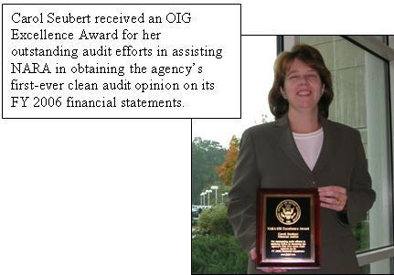 Carol Seubert received an OIG Excellence Award for her outstanding audit efforts in assisting NARA in obtaining the agency's first-ever clean audit opinion on its FY 2006 financial statements