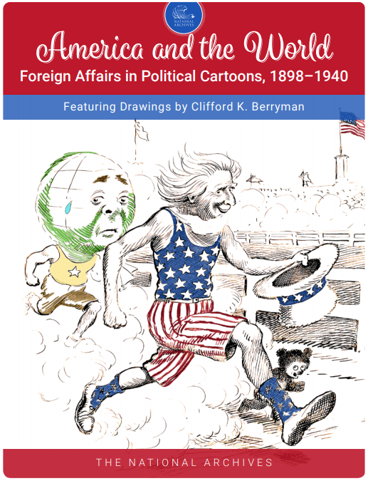America and the World: Foreign Affairs in Political Cartoons, 1898-1940. Featuring Drawings by Clifford K. Berryman