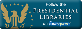Follow the Presidential Libraries on Foursquare
