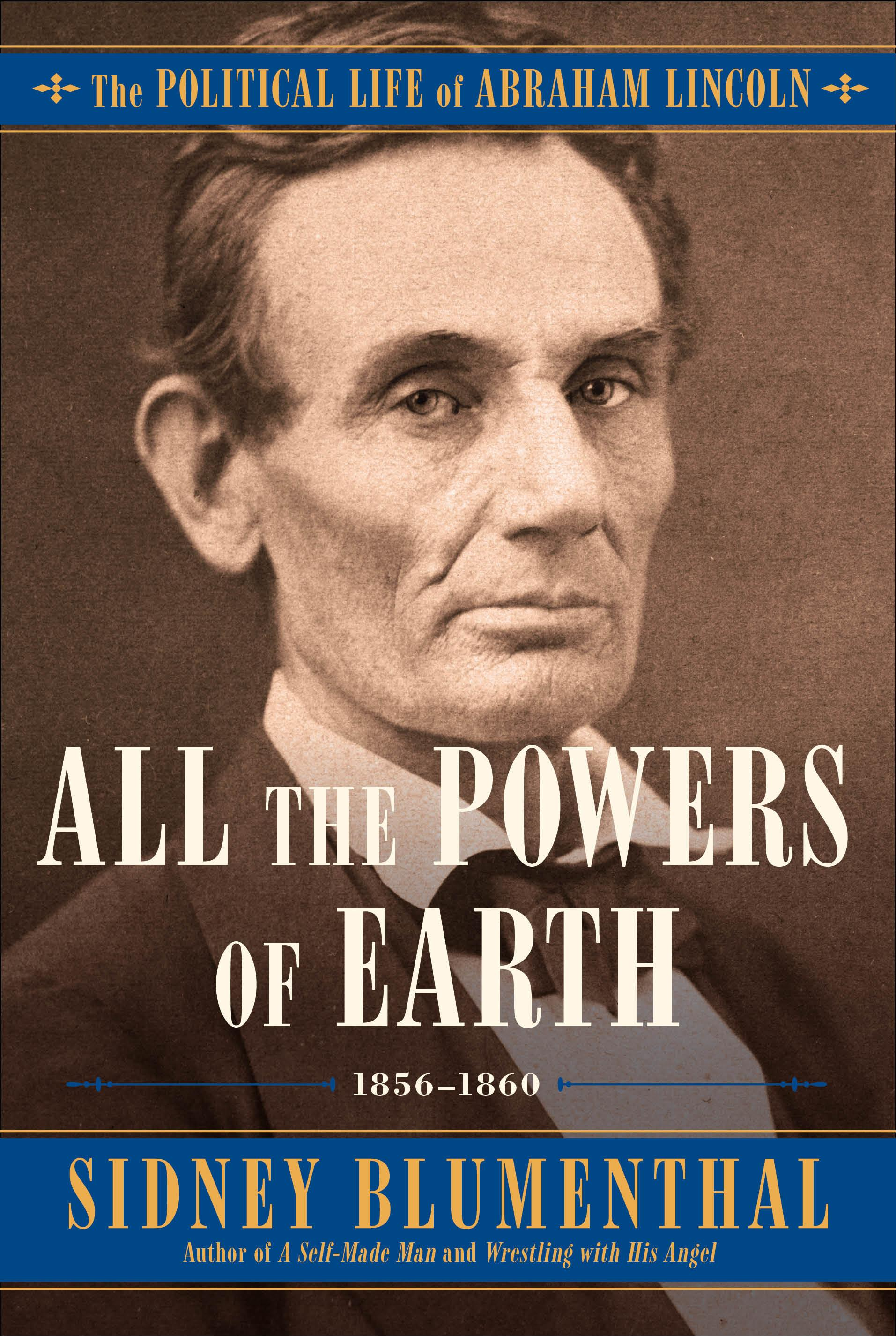 All the Powers of Earth: The Political Life of Abraham Lincoln, Vol